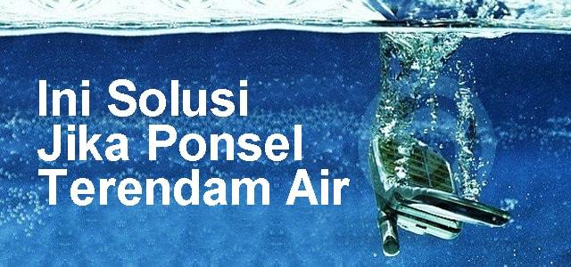 Tips Mengatasi HP Yang Tercebur Ke Air Secara Tepat