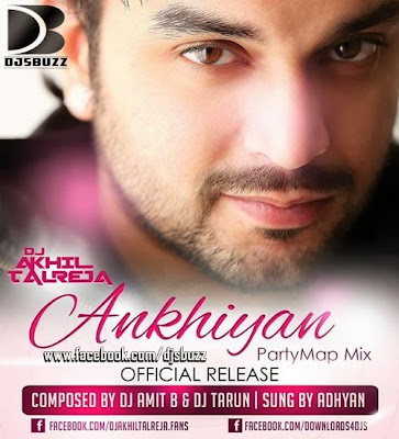 Ankhiyan By DJ Akhil Talreja (PartyMap Mix)