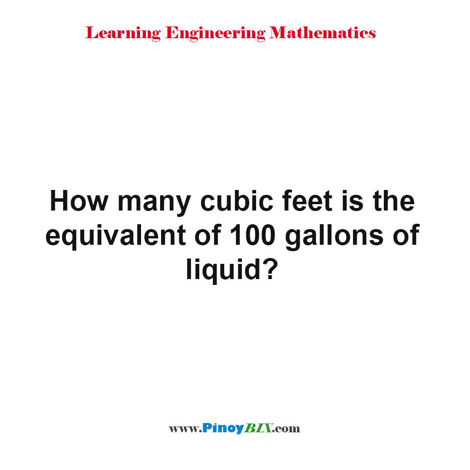 How many cubic feet is the equivalent of 100 gallons of liquid?