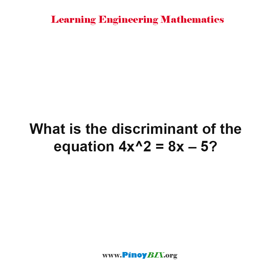 What is the discriminant of the equation 4x^2 = 8x – 5?