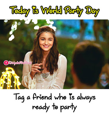 Tag a friend who is always ready to party