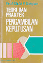 TEORI DAN PRAKTEK PENGAMBILAN KEPUTUSAN Karya: Prof. Dr. S.P. Siagian