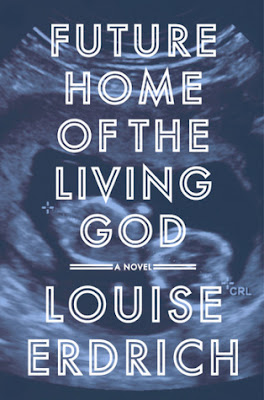 Future Home of the Living God, Louise Erdrich, InToriLex