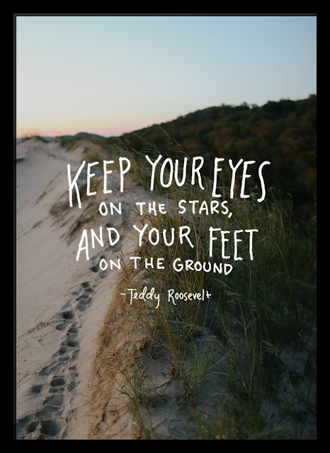 Keep your eyes on the stars, and your feet on the ground. ~Teddy Roosevelt #quotes #motivation #inspiration #relatable #wisdom