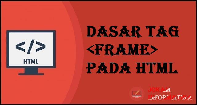 Dasar Atribut Tagging <frame> Pada Bahasa Pemrograman HTML - JOKAM INFORMATIKA