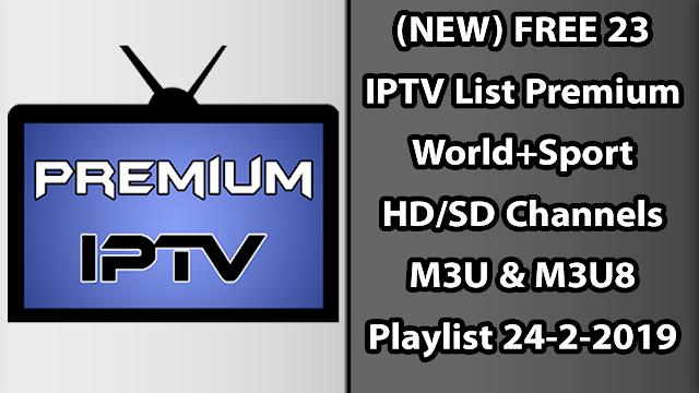 (NEW) FREE 23 IPTV List Premium World+Sport HD/SD Channels M3U & M3U8 Playlist 24-2-2019