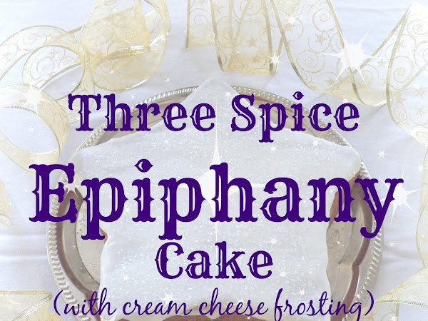 A Three Spice Epiphany Cake Recipe!