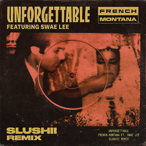 French Montana - Unforgettable (feat. Swae Lee) [Slushii Remix] - Single Cover