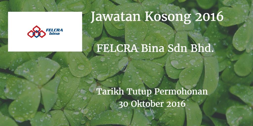 Jawatan Kosong FELCRA Bina Sdn Bhd 30 Oktober 2016