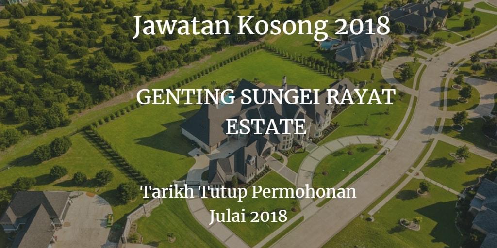 Jawatan Kosong GENTING SUNGEI RAYAT ESTATE Julai 2018