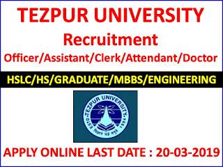 Tezpur University Recruitment Officer/Doctor/Assistant/ Attendant/Clerk/Typist 2019