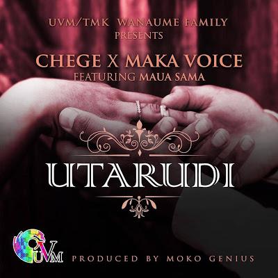 Chege Ft. Maka Voice & Maua Sama - Utarudi