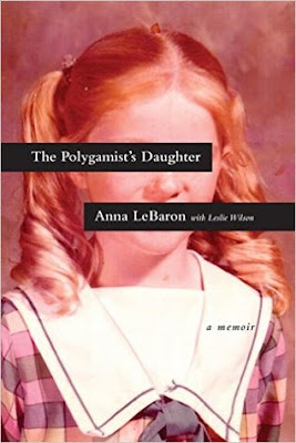 The Polygamist's Daughter by Anna LeBaron with Leslie Wilson