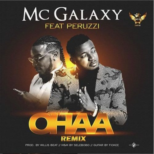 """Music: Mc Galaxy – """"Ohaa (Remix)"""" ft. Peruzzi"""