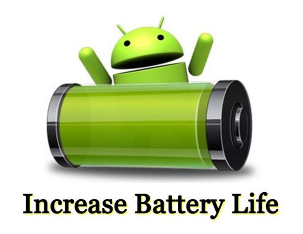 Tips to Increase Your Battery Life of Android Phone