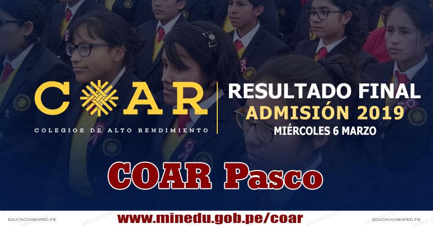 COAR Pasco: Resultado Final Examen Admisión 2019 (6 Marzo) Lista de Ingresantes - Colegios de Alto Rendimiento - MINEDU - www.drepasco.gob.pe