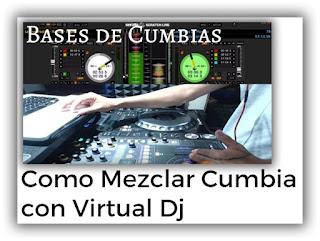 aprender a mezclar cumbia con virtual dj, descarga bases de cumbia gratis