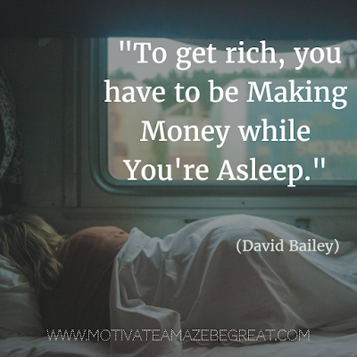 "50 Financial Freedom Quotes: ""To get rich, you have to be making money while you're asleep."" - David Bailey"