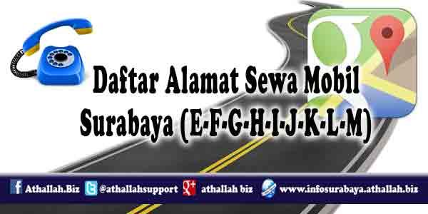 Daftar alamat sewa mobil surabaya dari awalan huruf E, F, G, H, I, J, K, L, dan M, disertai dengan detail alamat dan nomer telephone yang bisa di hubungi.
