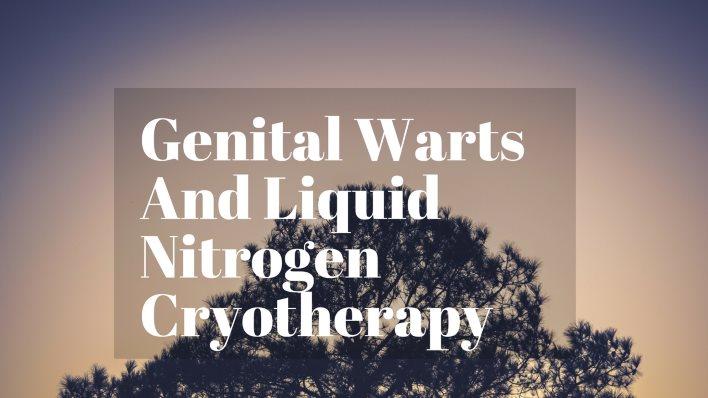 Genital Warts And Liquid Nitrogen Cryotherapy