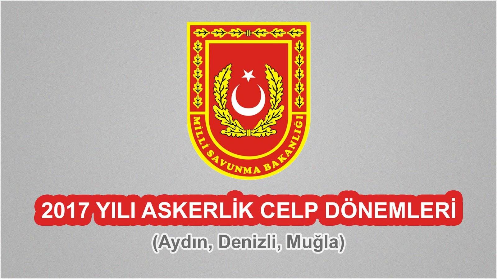 2017 Yılı Aydın, Denizli, Muğla Askerlik Celp Dönemleri