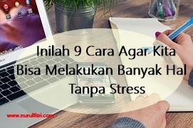 9 Cara Melakukan Banyak Hal Tanpa Stress