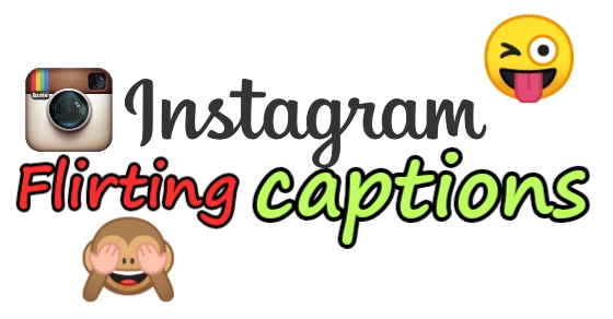 Flirting Instagram captions, Instagram flirty captions