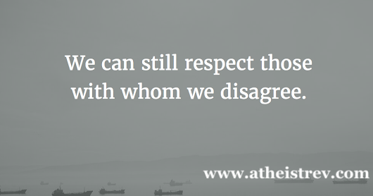 Respecting Those With Whom We Disagree