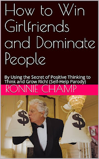 Image of funny self-help parody book, How to Win Girlfriends and Dominate People: By Using the Secret of Positive Thinking to Think and Grow Rich! (Self-Help Parody)