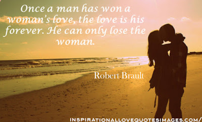 Good Morning Quotes For Friends: once a man has won a woman's love, the love is his forever