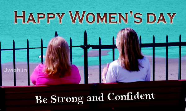 Be strong and Be confident. Happy Women's Day