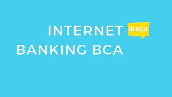 Cara Registrasi dan Aktivasi Internet Banking BCA - Paling Lengkap