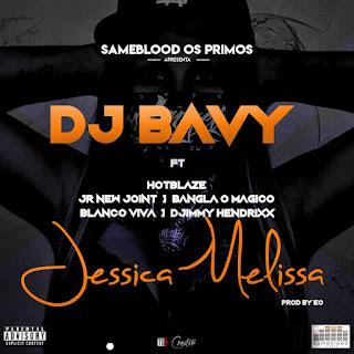 DJ Bavy Feat. Sameblood Os Primos - Jessica Melissa (prod. by EO) 2018