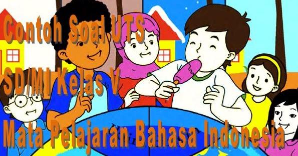 Contoh Soal Uts Sd Mi Kelas 5 Mata Pelajaran Bahasa Indonesia Semester 2 Format Microsoft Word