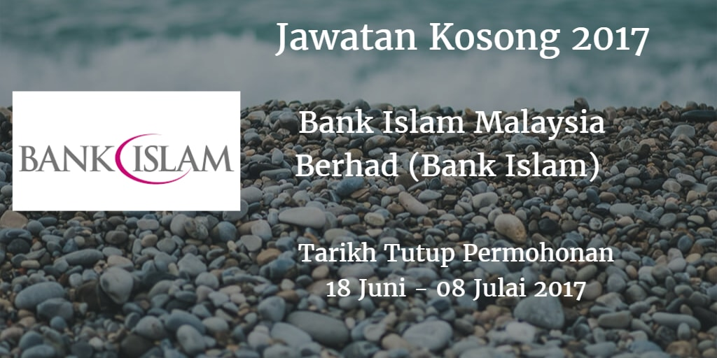 Jawatan Kosong Bank Islam 18 Juni  - 08 Julai 2017