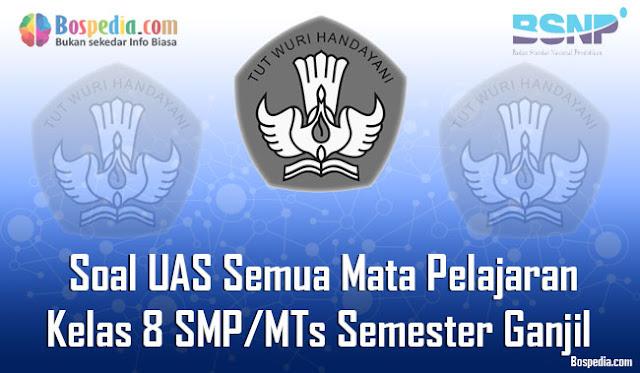 Kumpulan Soal UAS Semua Mata Pelajaran Kelas 8 SMP/MTs Semester Ganjil Terbaru