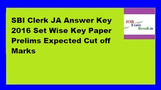 SBI Clerk JA Answer Key 2016 Set Wise Key Paper Prelims Expected Cut off Marks