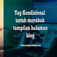 Cara Menggunakan Tag Kondisional Blogspot