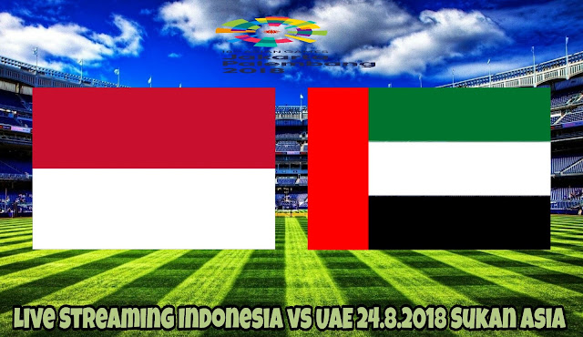 Live Streaming Indonesia vs UAE 24.8.2018 Sukan Asia
