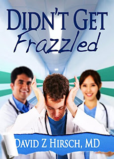Didn't Get Frazzled - humorous medical fiction by David Z Hirsch