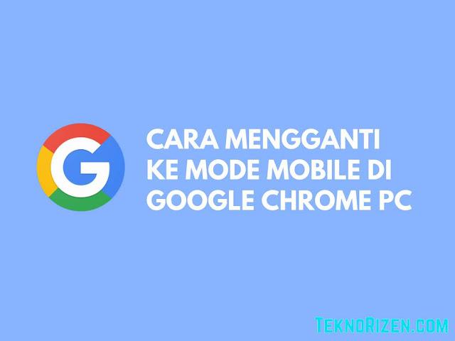 Cara Membuka Mode Mobile di Browser Google Chrome PC Tutorial Mengaktifkan Mode Mobile di Browser Google Chrome PC