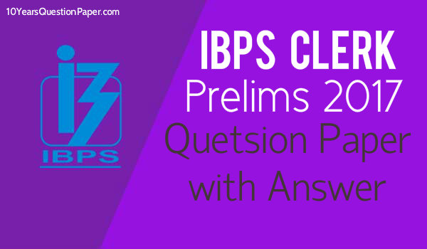 IBPS Clerk prelims previous year 2017 question paper: Download PDF