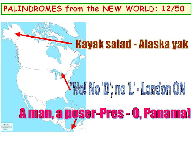 1) Kayak salad - Alaska yak. 2) No! No 'd'; no 'l' - London ON. 3) A man, a poser-Pres - O, Panama