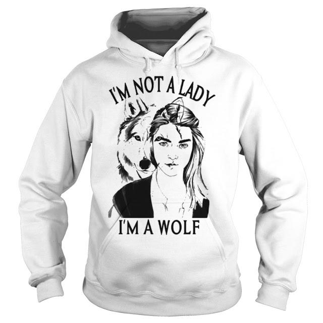 Arya Stark I'm Not A Lady I'm Wolf Hoodie, Arya Stark I'm Not A Lady I'm Wolf T Shirts Hoodie, I'm Not A Lady I'm Wolf Shirts Hoodie Sweatshirt,