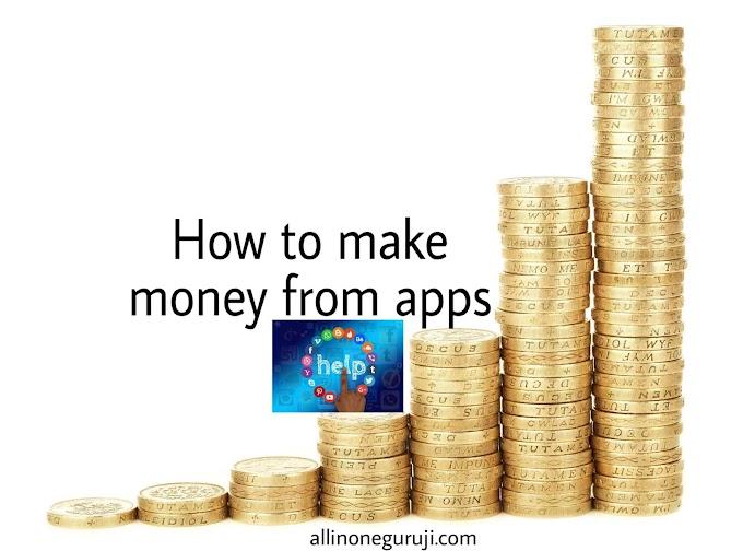 How to make money from apps - घर बैठे कमाए 5000-10000 रुपये तक {Must Read}