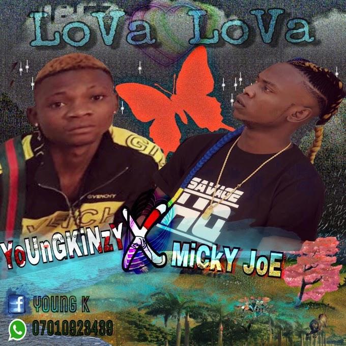 [MUSIC]  Download  YoungKinzy – Lova Lova Ft Micky Joe… Mp3
