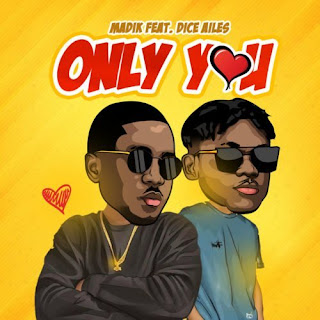 Music: Madik ft. Dice Ailes – Only You @kingmadik_