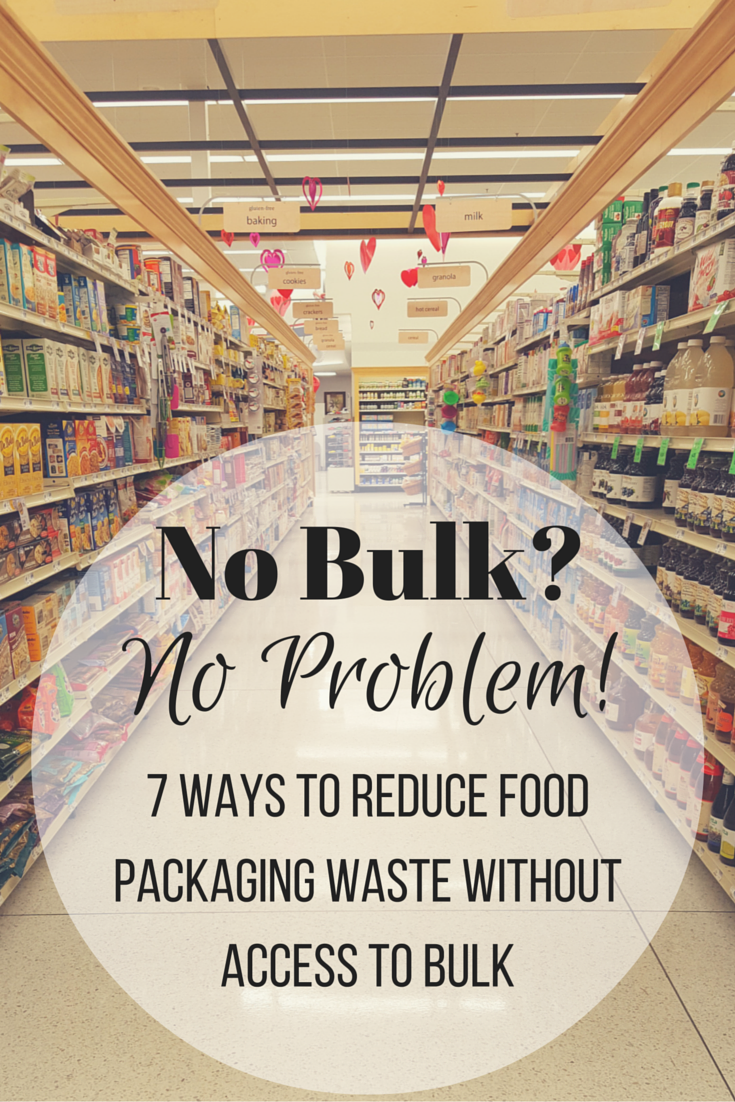 Zero waste nerd 7 ways to reduce food packaging waste without access to bulk - Zero packaging grocery store ...
