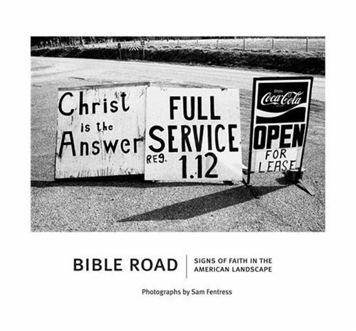 Bible Road  Signs of Faith in the American Landscape by Sam Fentress and Paul Elie