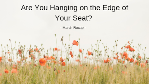 Are You Hanging On the Edge of Your Seat?  // March Recap